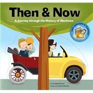 Then & Now A journey through the history of machines by Beascoa, Santiago; Altarriba, Eduard, 9781454919629
