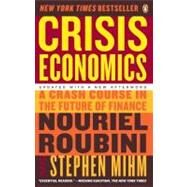 Crisis Economics A Crash Course in the Future of Finance by Roubini, Nouriel; Mihm, Stephen, 9780143119630