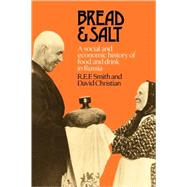 Bread and Salt: A Social and Economic History of Food and Drink in Russia by R. E. F. Smith , David Christian, 9780521089630