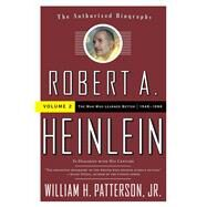Robert A. Heinlein: In Dialogue with His Century 1948-1988 The Man Who Learned Better by Patterson, Jr., William H., 9780765319630
