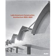 Latin America in Construction by Bergdoll, Barry; Comas, Carlos Eduardo; Liernur, Jorge Francisco; Del Real, Patricio, 9780870709630