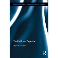 The Politics of Expertise by Turner; Stephen P., 9781138929630