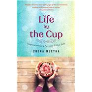 Life by the Cup: Inspiration for a Purpose-filled Life by Muzyka, Zhena, 9781476759630
