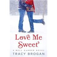 Love Me Sweet by Brogan, Tracy, 9781477819630