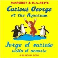 Curious George at the Aquarium / Jorge el curioso visita el acuario by Anderson, R. P., 9780547299631