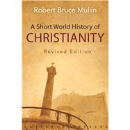 A Short World History of Christianity by Mullin, Robert Bruce, 9780664259631