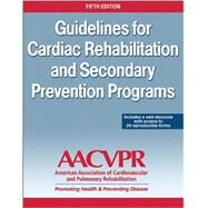 Guidelines for Cardiac Rehabilitation and Secondary Prevention Programs by American Association for Cardiac and Pulmonary Reh, 9781450459631