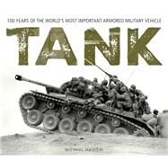 Tank: 100 Years of the World's Most Important Armored Military Vehicle by Haskew, Michael E., 9780760349632