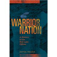 Warrior Nation: A History of the Red Lake Ojibwe by Treuer, Anton, 9780873519632