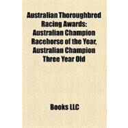 Australian Thoroughbred Racing Awards : Australian Champion Racehorse of the Year, Australian Champion Three Year Old by , 9781156039632