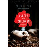 Suffer the Children by DiLouie, Craig, 9781476739632