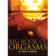 The Big Book of Orgasms 69 Sexy Stories by Bussel, Rachel Kramer, 9781573449632