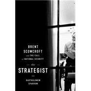 The Strategist: Brent Scowcroft and the Call of National Security by Sparrow, Bartholomew, 9781586489632