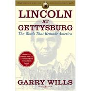 Lincoln at Gettysburg The Words that Remade America by Wills, Garry, 9780743299633