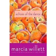 Echoes of the Dance A Novel by Willett, Marcia, 9780312539634