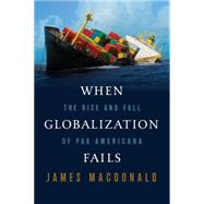 When Globalization Fails The Rise and Fall of Pax Americana by Macdonald, James, 9780374229634
