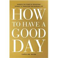 How to Have a Good Day by Webb, Caroline, 9780553419634