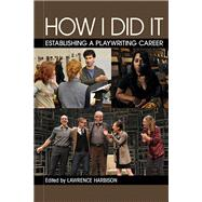 How I Did It: Establishing a Playwriting Career by Harbison, Lawrence, 9781480369634