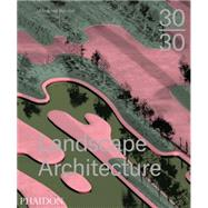 30:30 Landscape Architecture by Kombol, Meaghan, 9780714869636