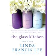 The Glass Kitchen A Novel of Sisters by Lee, Linda Francis, 9781250049636