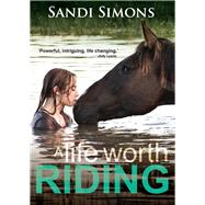 A Life Worth Riding by Simons, Sandi; Wischer, Felicity (CON), 9780987419637