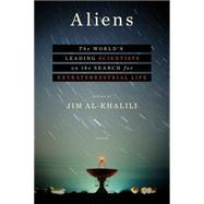 Aliens The World's Leading Scientists on the Search for Extraterrestrial Life by Al-Khalili, Jim, 9781250109637
