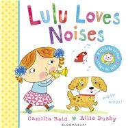 Lulu Loves Noises by Reid, Camilla; Busby, Ailie, 9781408849637