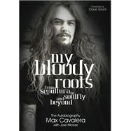 My Bloody Roots by Cavalera, Max; McIver, Joel (CON); Grohl, Dave, 9781908279637
