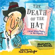 The Death of the Hat: A Brief History of Poetry in 50 Objects by JANECZKO, PAUL B.RASCHKA, CHRIS, 9780763669638