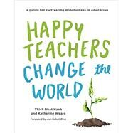 Happy Teachers Change the World by NHAT HANH, THICHWEARE, KATHERINE, 9781941529638