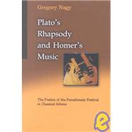Plato's Rhapsody and Homer's Music : The Poetics of the Panathenaic Festival in Classical Athens by Nagy, Gregory, 9780674009639