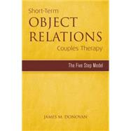 Short-Term Object Relations Couples Therapy: The Five-Step Model by Donovan,James M., 9781138869639