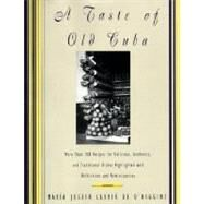 A Taste of Old Cuba: More Than 150 Recipes for Delicious, Authentic, and Traditional Dishes Highlighted with Reflections and Reminiscences by O'Higgins, Maria Josefa Lluria D., 9780060169640