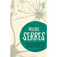 The Five Senses A Philosophy of Mingled Bodies by Serres, Michel; Sankey, Margaret; Cowley, Peter, 9781474299640