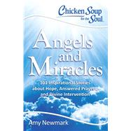 Chicken Soup for the Soul Angels and Miracles by Newmark, Amy, 9781611599640