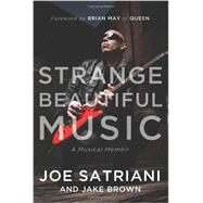Strange Beautiful Music: A Musical Memoir by Satriani, Joe; Brown, Jake; May, Brian, 9781939529640