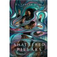 Shattered Pillars by Bear, Elizabeth, 9780765379641