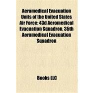Aeromedical Evacuation Units of the United States Air Force : 43d Aeromedical Evacuation Squadron, 35th Aeromedical Evacuation Squadron by , 9781158309641