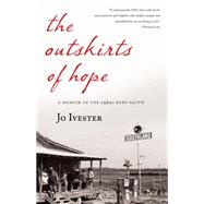 The Outskirts of Hope: A Memoir of the 1960s Deep South by Ivester, Jo, 9781631529641