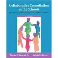Collaborative Consultation in the Schools Effective Practices for Students with Learning and Behavior Problems, Enhanced Pearson eText with Loose-Leaf Version -- Access Card Package by Kampwirth, Thomas J.; Powers, Kristin M., 9780134019642
