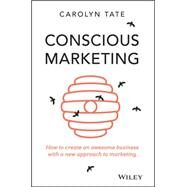 Conscious Marketing: How to Create an Awesome Business With a New Approach to Marketing by Tate, Carolyn, 9780730309642