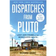 Dispatches from Pluto Lost and Found in the Mississippi Delta by Grant, Richard, 9781476709642