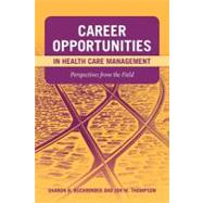 Career Opportunities in Health Care Management: Perspectives from the Field by Buchbinder, Sharon B., Ph.D.; Thompson, Jon M., Ph.D., 9780763759643
