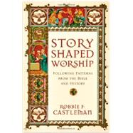 Story-Shaped Worship by Castleman, Robbie F., 9780830839643