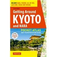 Getting Around Kyoto and Nara: Pocket Atlas and Transportation Guide: Includes Nara, Fushimi, Uji, Mt Hiei, Lake Biwa, Ohara and Kurama by Smith, Colin, 9784805309643