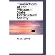 Transactions of the Wisconsin State Horticultural Society by Lewis, H. M., 9780554479644