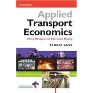 Applied Transport Economics: Policy, Management and Decision Making by Cole, Stuart, 9780749439644