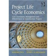 Project Life Cycle Economics: Cost Estimation, Management and Effectiveness in Construction Projects by Pica,Massimo, 9781472419644