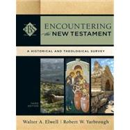 Encountering the New Testament : A Historical and Theological Survey by Elwell, Walter A.; Yarbrough, Robert W., 9780801039645