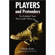 Players and Pretenders : The Basketball Team That Couldn't Shoot Straight by Rosen, Charles, 9780803259645